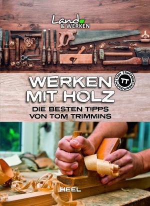 FACHBUCH Werken mit Holz / Die besten Tipps von Tom Trimmins
